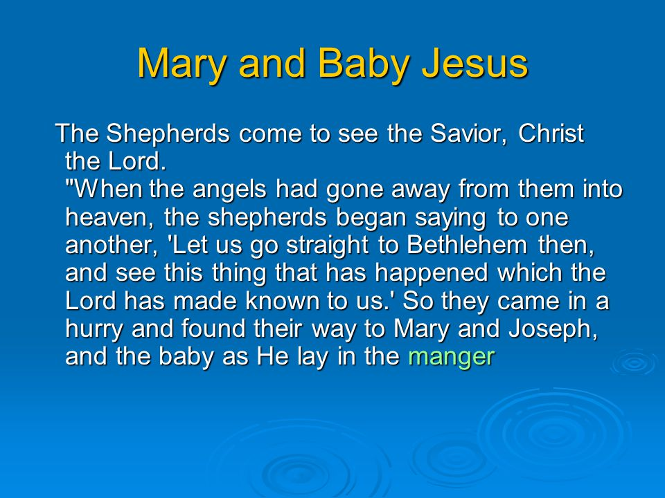 Mary and Baby Jesus The Shepherds come to see the Savior, Christ the Lord.