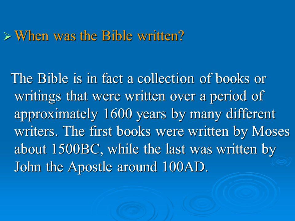  When was the Bible written.
