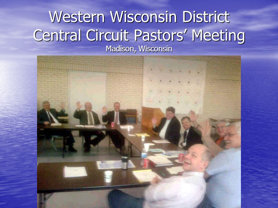 Western Wisconsin District Central Circuit Pastors' Meeting Madison, Wisconsin