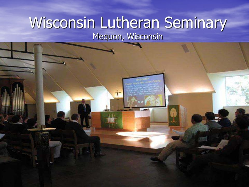 Wisconsin Lutheran Seminary Mequon, Wisconsin