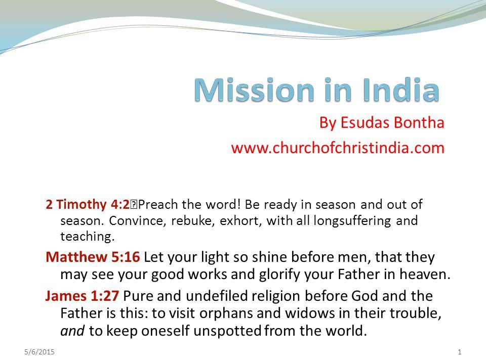 1 By Esudas Bontha www.churchofchristindia.com 5/6/2015 2 Timothy 4:2 Preach the word.