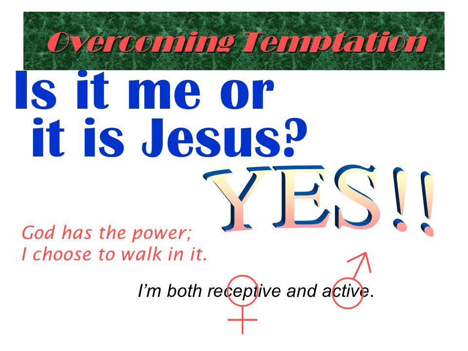 Overcoming Temptation Is it me or it is Jesus. God has the power; I choose to walk in it.