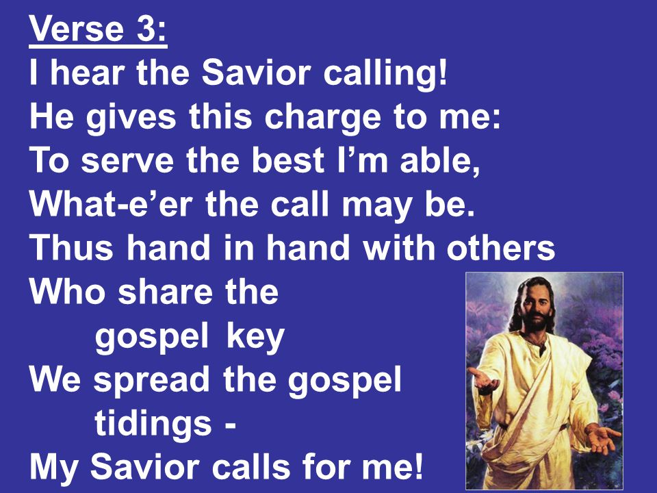 Verse 3: I hear the Savior calling.