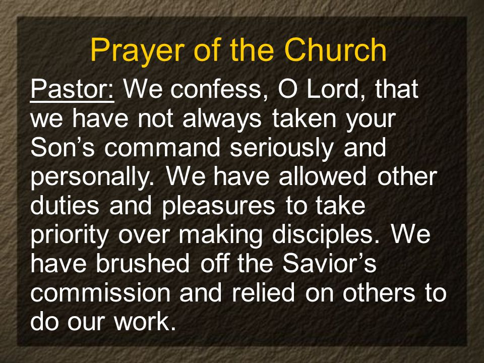 Prayer of the Church Pastor: We confess, O Lord, that we have not always taken your Son's command seriously and personally.