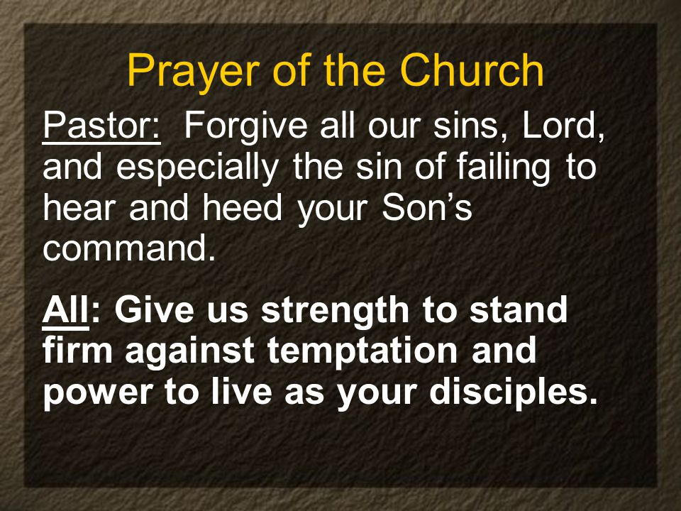 Prayer of the Church Pastor: Forgive all our sins, Lord, and especially the sin of failing to hear and heed your Son's command.