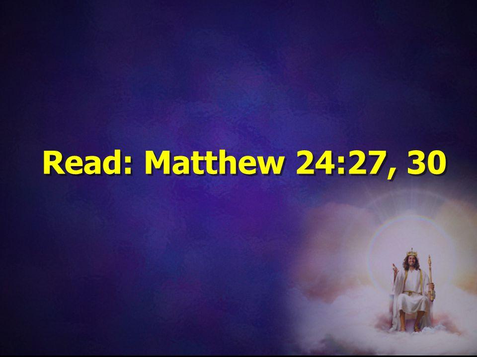Read: Matthew 24:27, 30