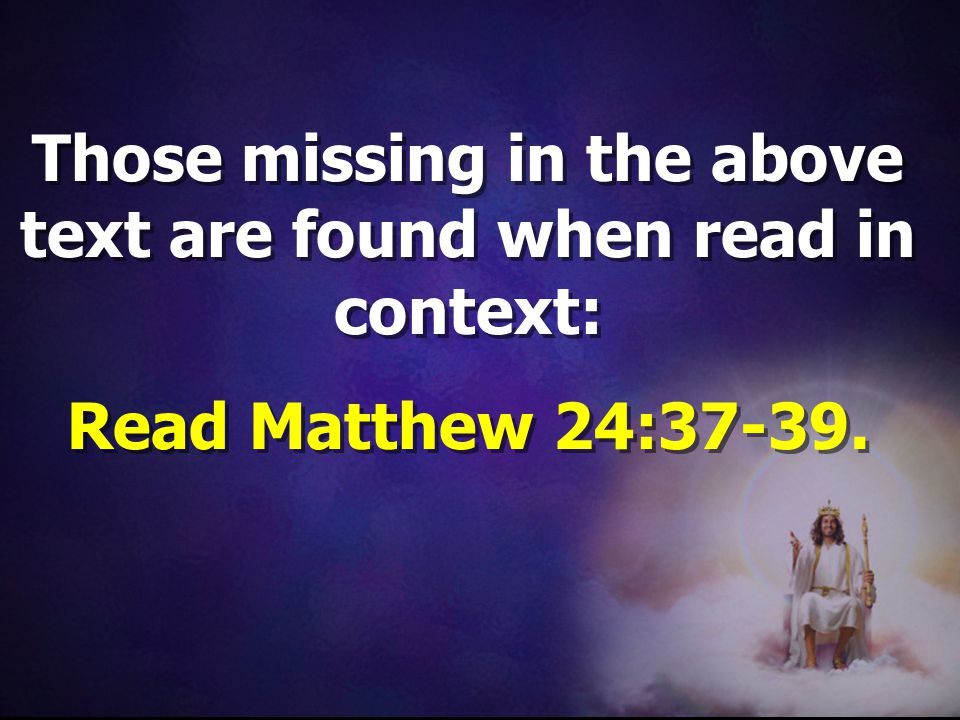 Those missing in the above text are found when read in context: Read Matthew 24:37-39.