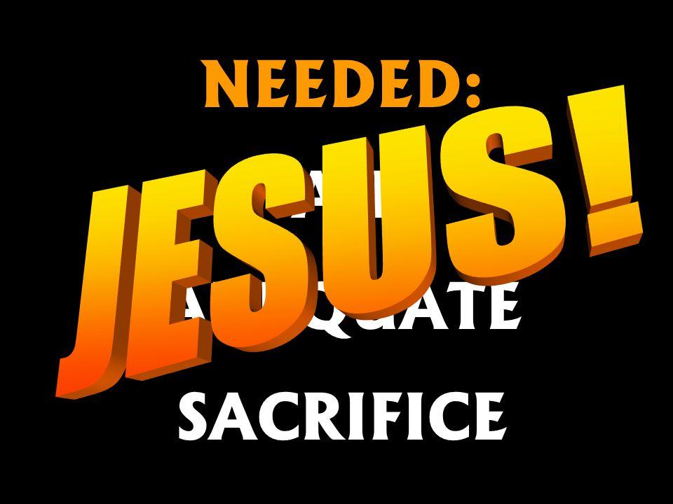 NEEDED: AN ADEQUATE SACRIFICE