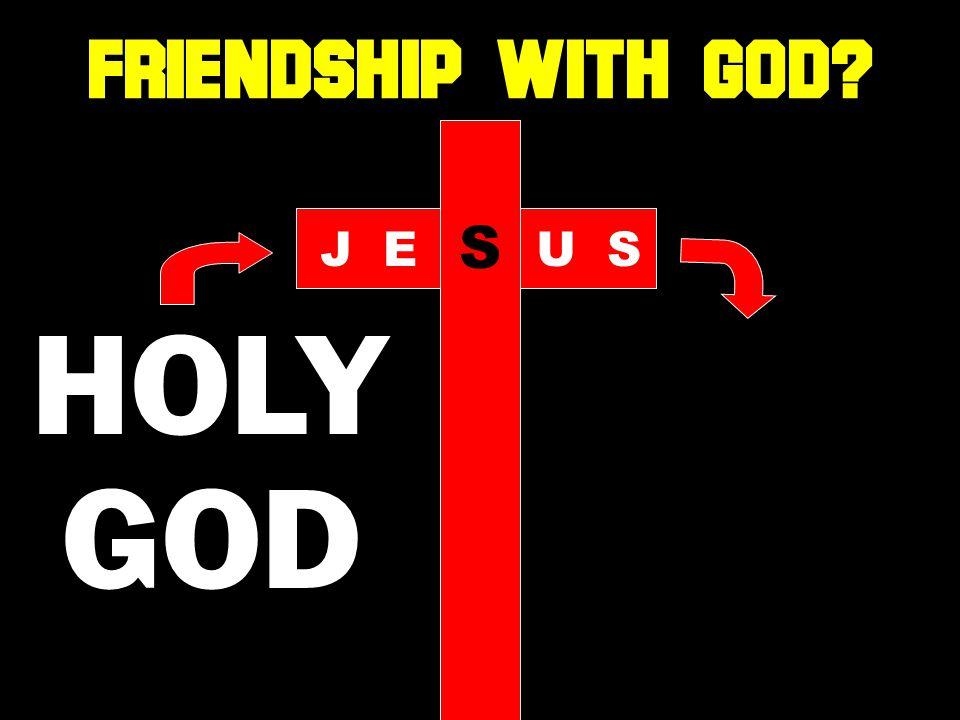 HOLY GOD JE S US FRIENDSHIP WITH GOD