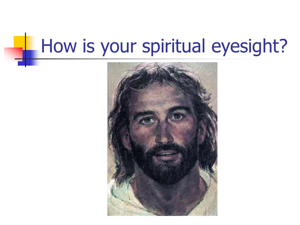 How is your spiritual eyesight