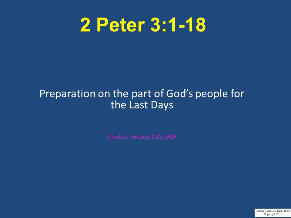 2 Peter 3:1-18 Preparation on the part of God's people for the Last Days Charles J.