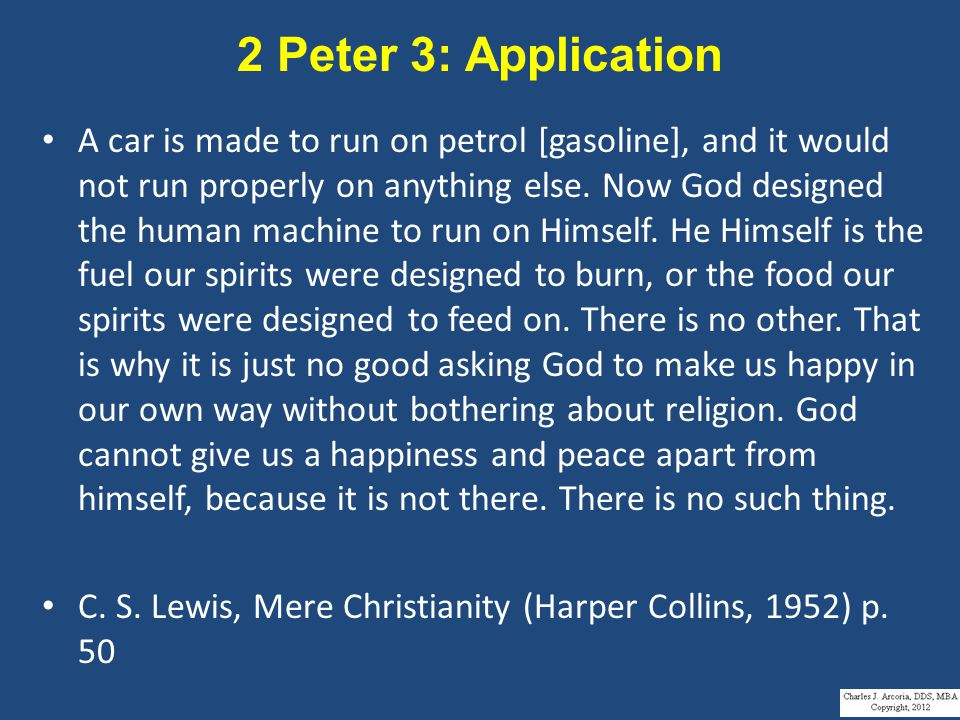 2 Peter 3: Application A car is made to run on petrol [gasoline], and it would not run properly on anything else.