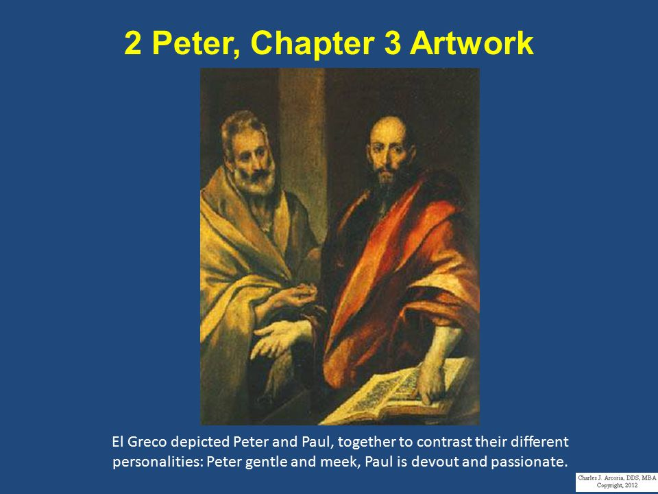 2 Peter, Chapter 3 Artwork El Greco depicted Peter and Paul, together to contrast their different personalities: Peter gentle and meek, Paul is devout and passionate.
