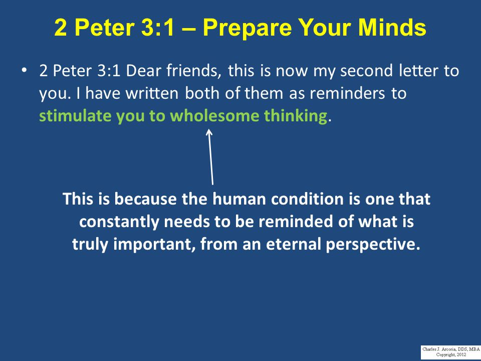 2 Peter 3:1 – Prepare Your Minds 2 Peter 3:1 Dear friends, this is now my second letter to you.