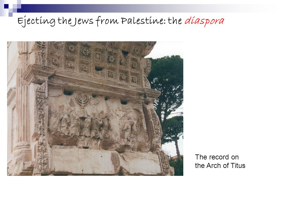 Ejecting the Jews from Palestine: the diaspora The record on the Arch of Titus