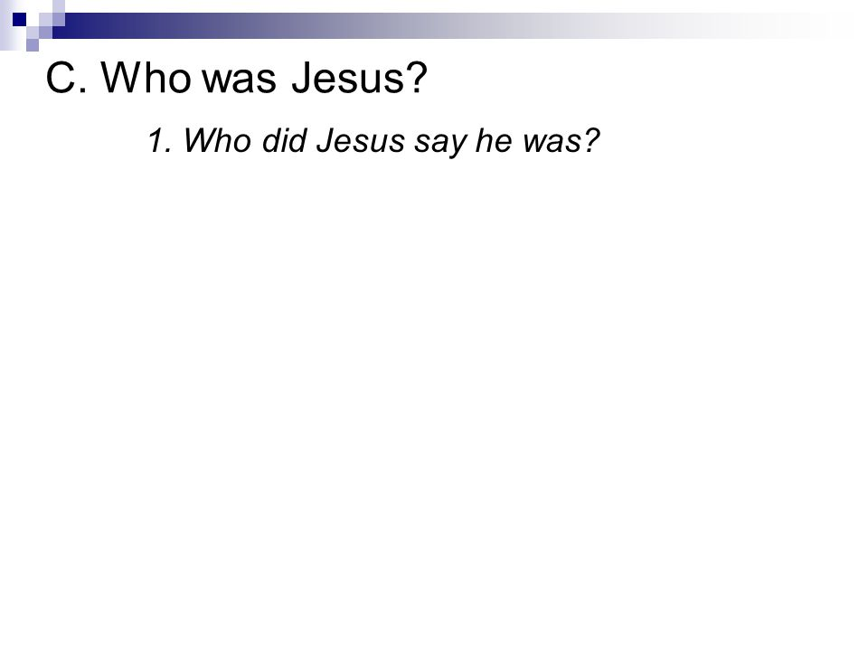 1. Who did Jesus say he was? C. Who was Jesus?