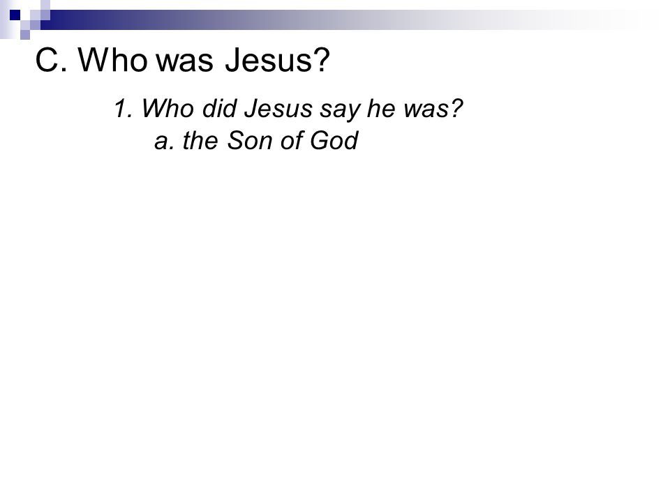 1. Who did Jesus say he was a. the Son of God C. Who was Jesus