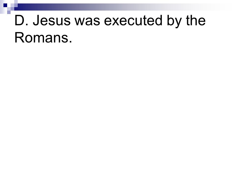 D. Jesus was executed by the Romans.