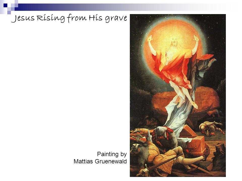 Jesus Rising from His grave Painting by Mattias Gruenewald