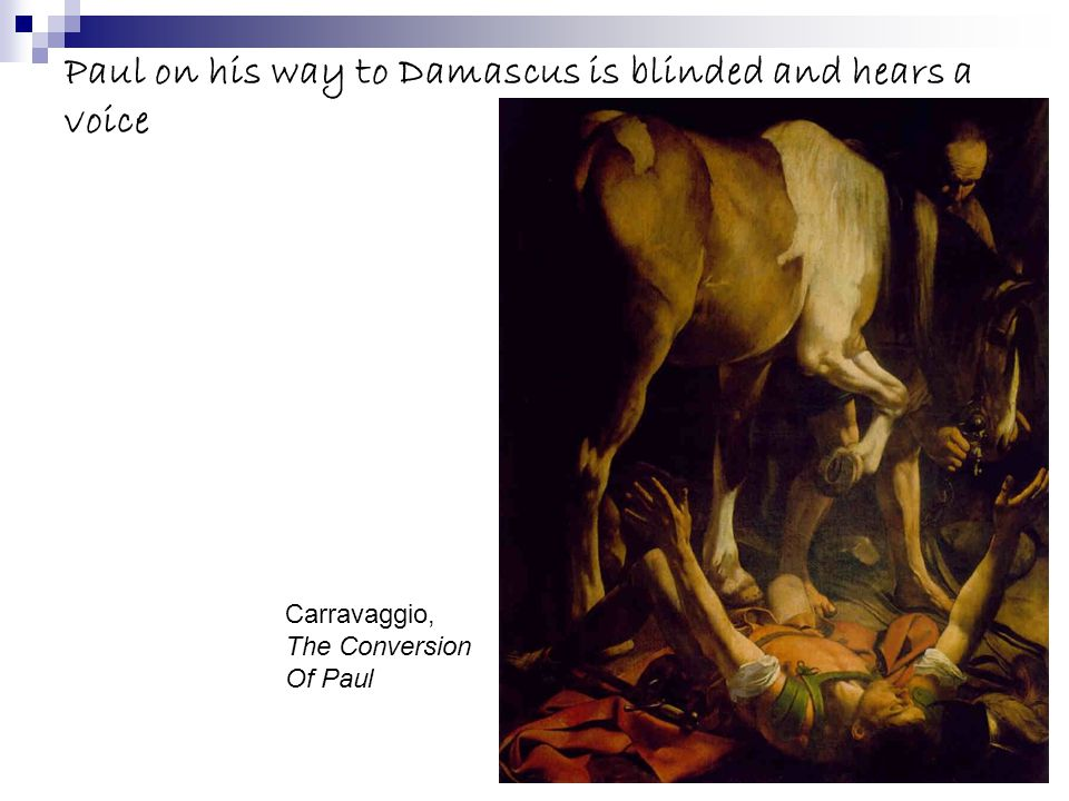Paul on his way to Damascus is blinded and hears a voice Carravaggio, The Conversion Of Paul