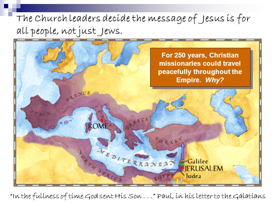The Church leaders decide the message of Jesus is for all people, not just Jews. For 250 years, Christian missionaries could travel peacefully through