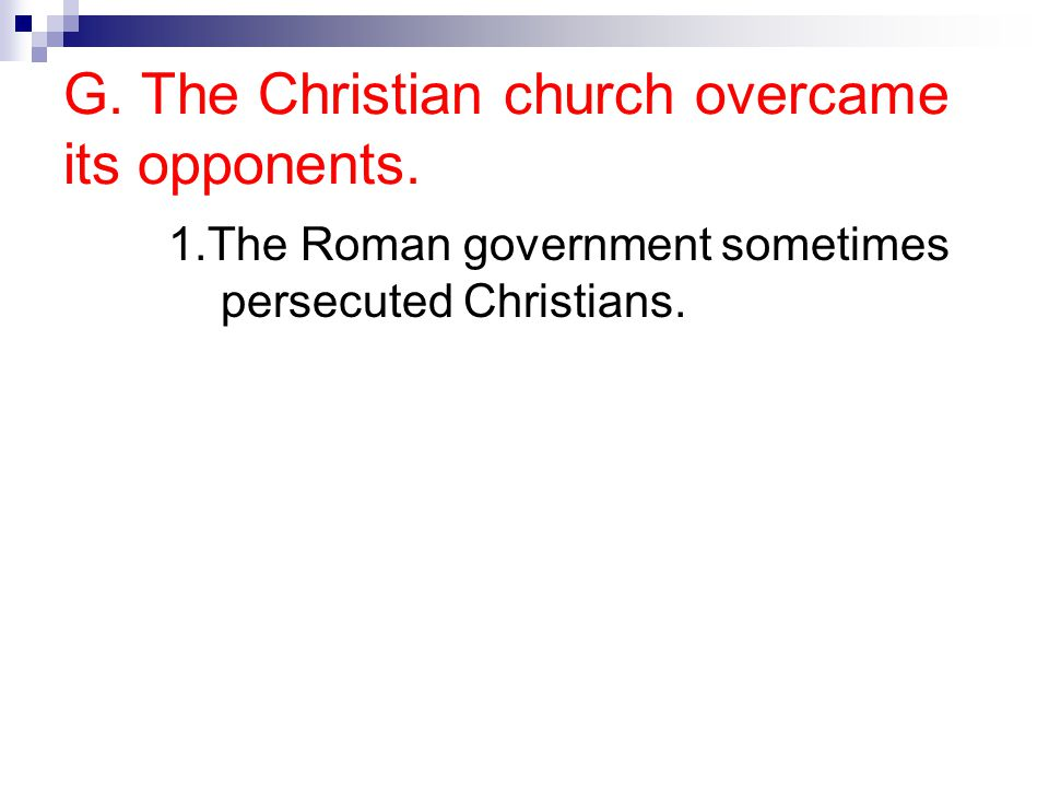 1.The Roman government sometimes persecuted Christians.