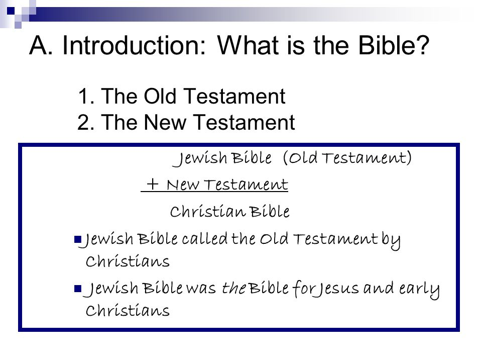 A. Introduction: What is the Bible. 1. The Old Testament 2.