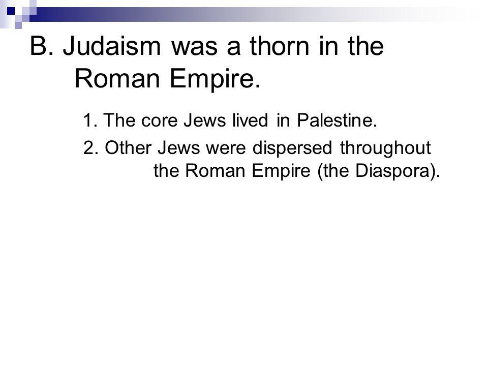 1. The core Jews lived in Palestine. 2.