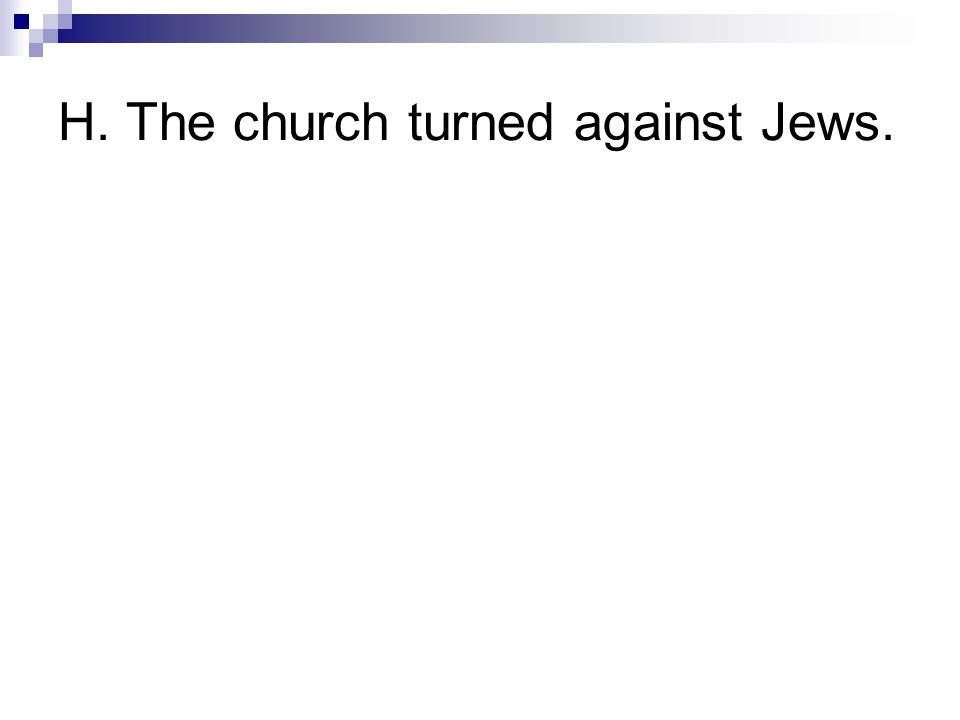 H. The church turned against Jews.