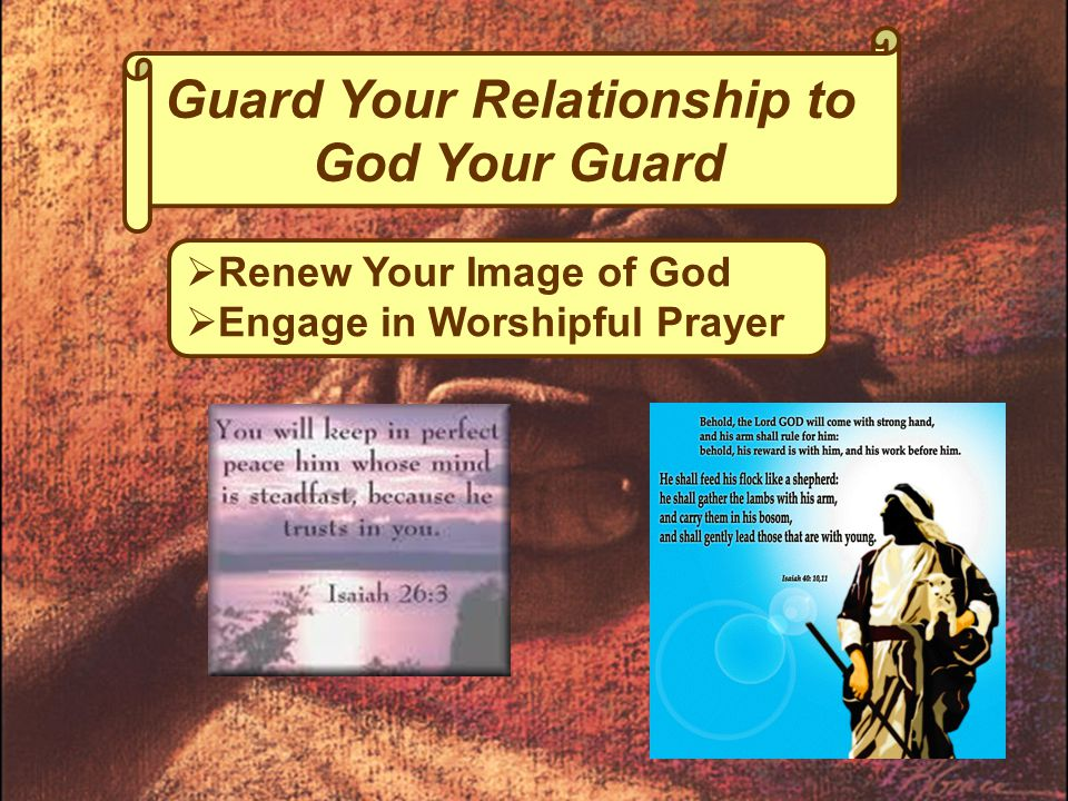 Guard Your Relationship to God Your Guard  Renew Your Image of God  Engage in Worshipful Prayer