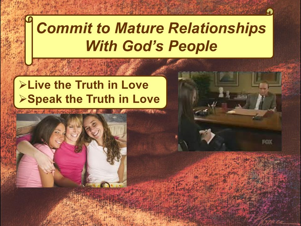 Commit to Mature Relationships With God's People  Live the Truth in Love  Speak the Truth in Love