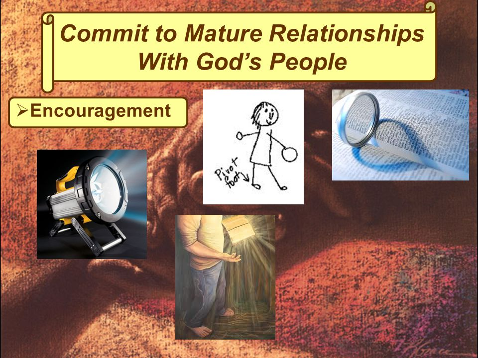  Encouragement Commit to Mature Relationships With God's People