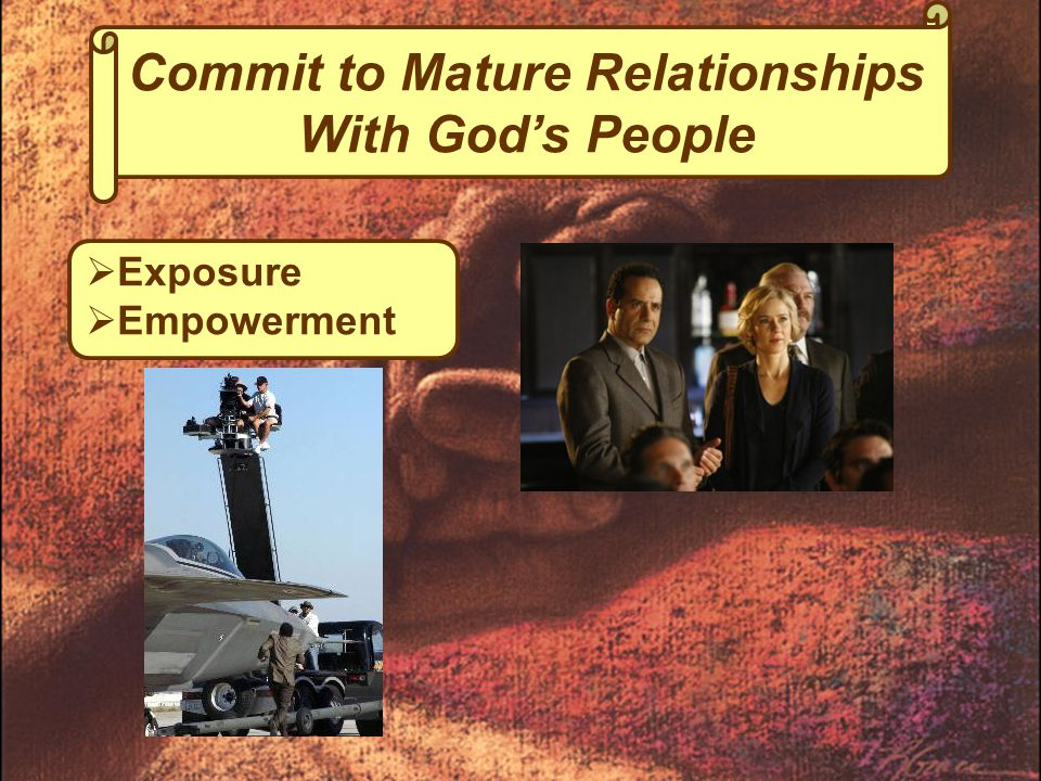  Exposure  Empowerment Commit to Mature Relationships With God's People