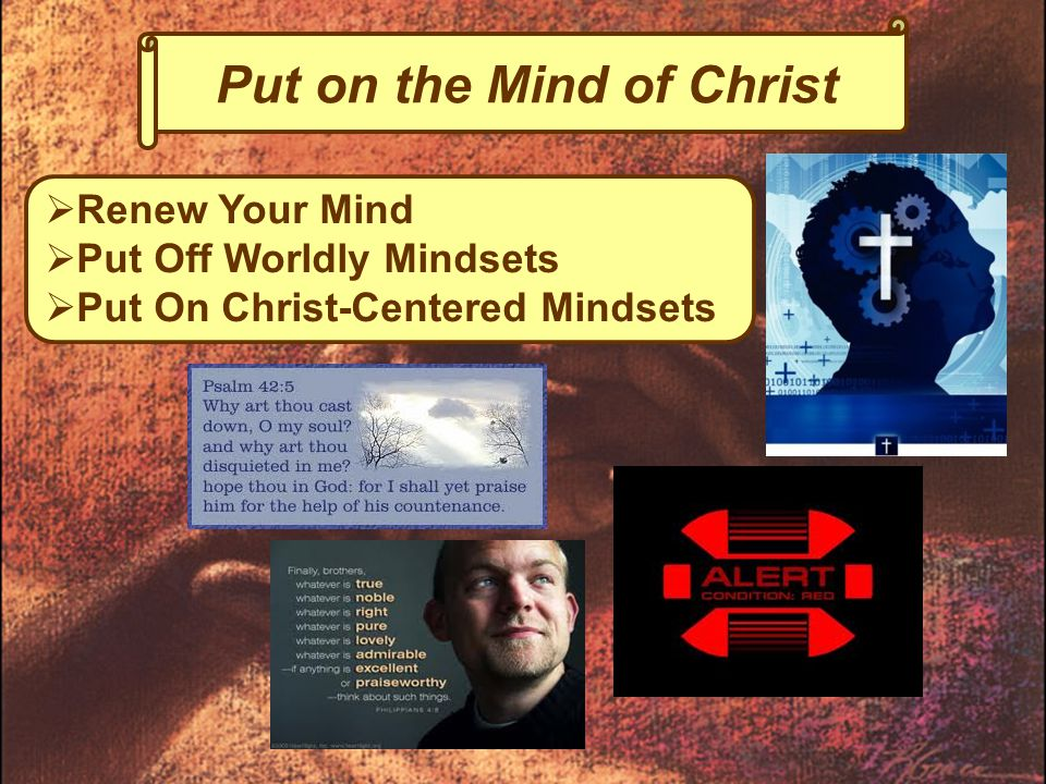 Put on the Mind of Christ  Renew Your Mind  Put Off Worldly Mindsets  Put On Christ-Centered Mindsets