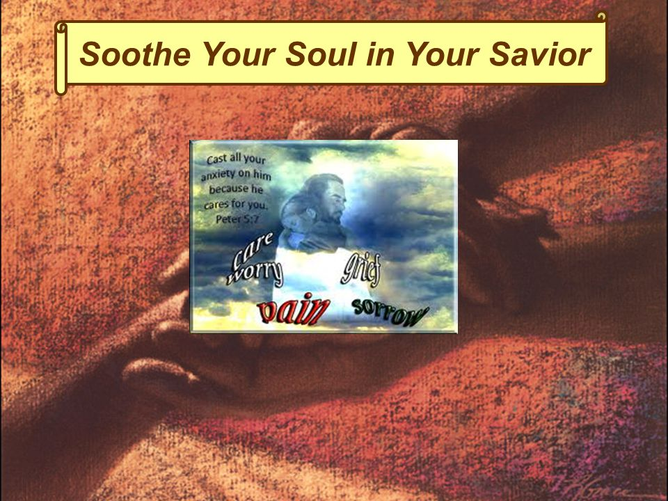 Soothe Your Soul in Your Savior