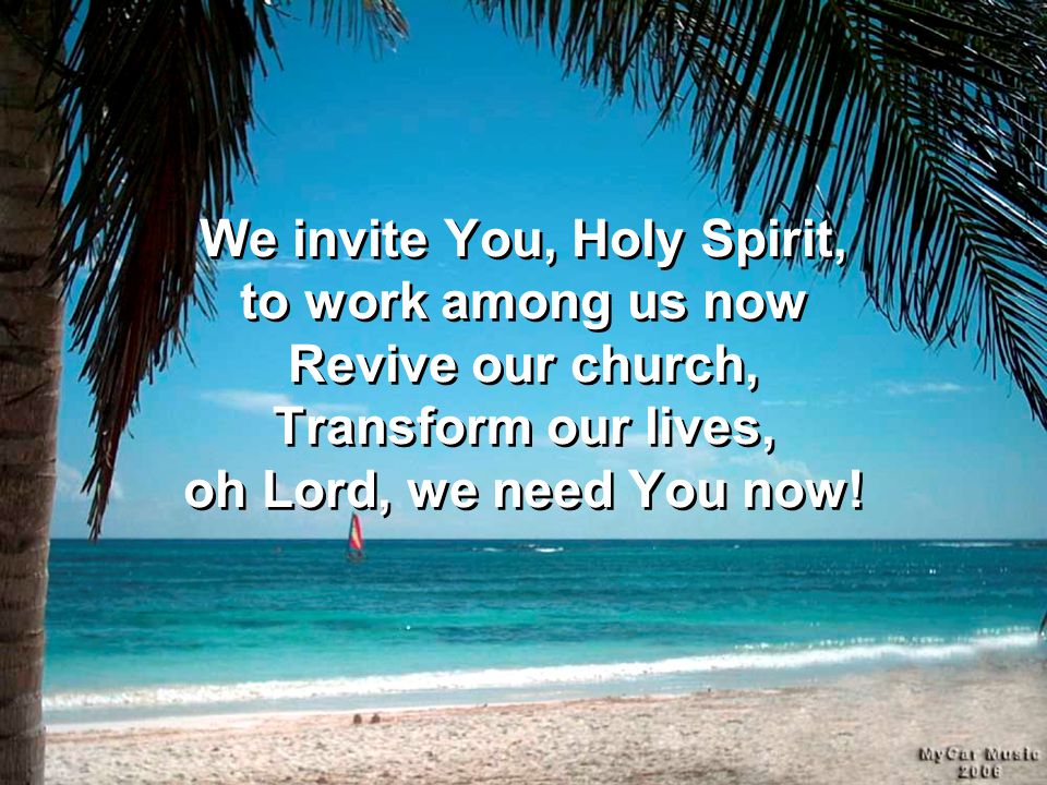 We invite You, Holy Spirit, to work among us now Revive our church, Transform our lives, oh Lord, we need You now!