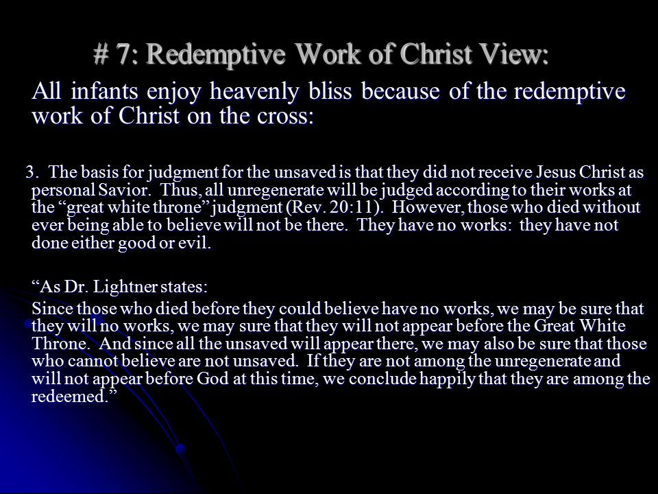 # 7: Redemptive Work of Christ View: All infants enjoy heavenly bliss because of the redemptive work of Christ on the cross: 3.