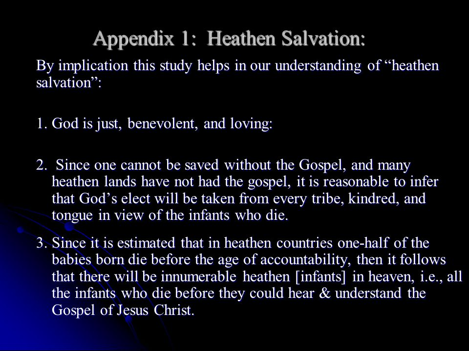 Appendix 1: Heathen Salvation: By implication this study helps in our understanding of heathen salvation : 1.God is just, benevolent, and loving: 2.