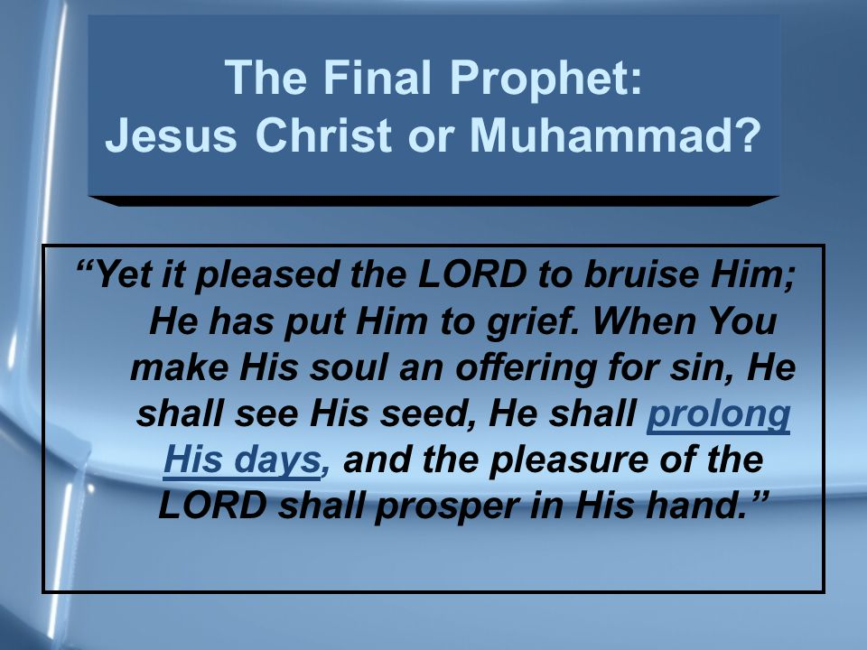 """""""Yet it pleased the LORD to bruise Him; He has put Him to grief. When You make His soul an offering for sin, He shall see His seed, He shall prolong H"""