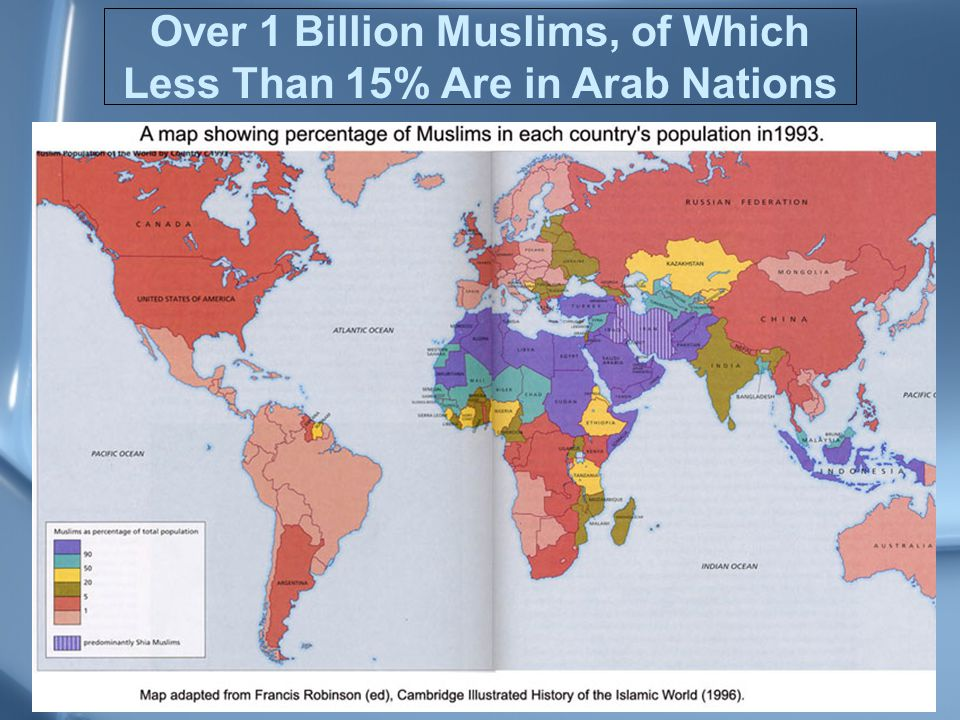 37 Over 1 Billion Muslims, of Which Less Than 15% Are in Arab Nations