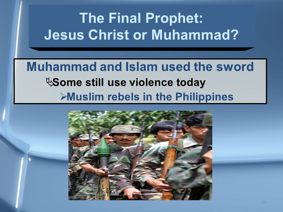 39 The Final Prophet: Jesus Christ or Muhammad.
