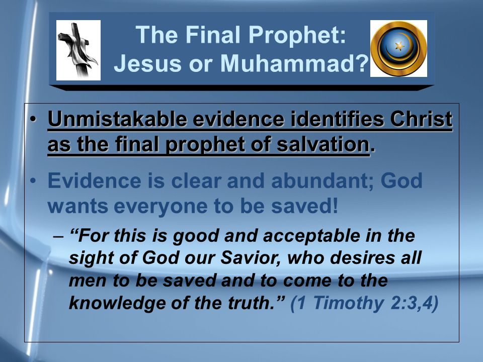 Unmistakable evidence identifies Christ as the final prophet of salvation.Unmistakable evidence identifies Christ as the final prophet of salvation.