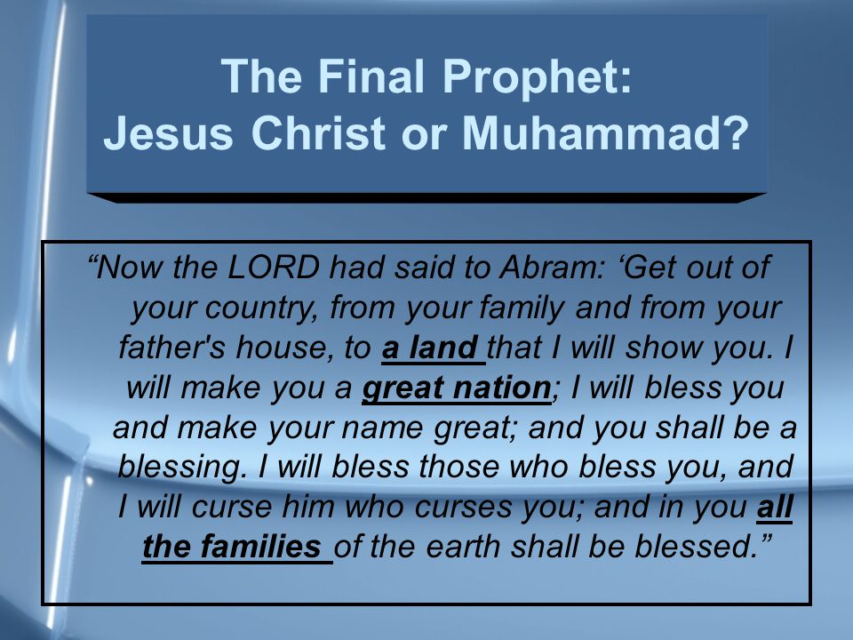Now the LORD had said to Abram: 'Get out of your country, from your family and from your father s house, to a land that I will show you.