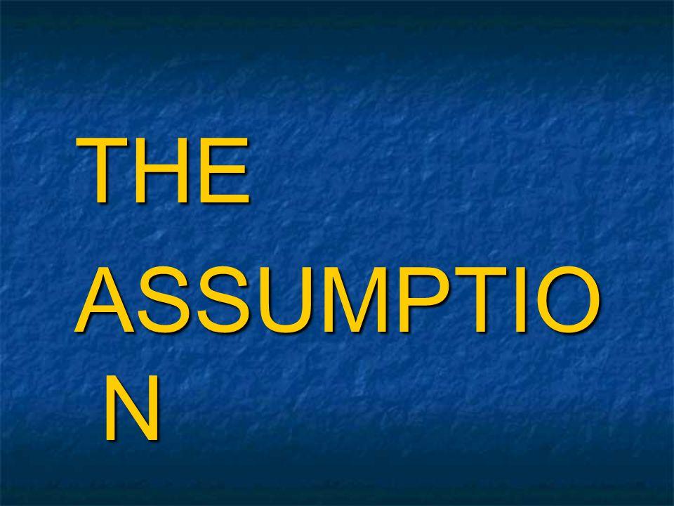 THE ASSUMPTIO N