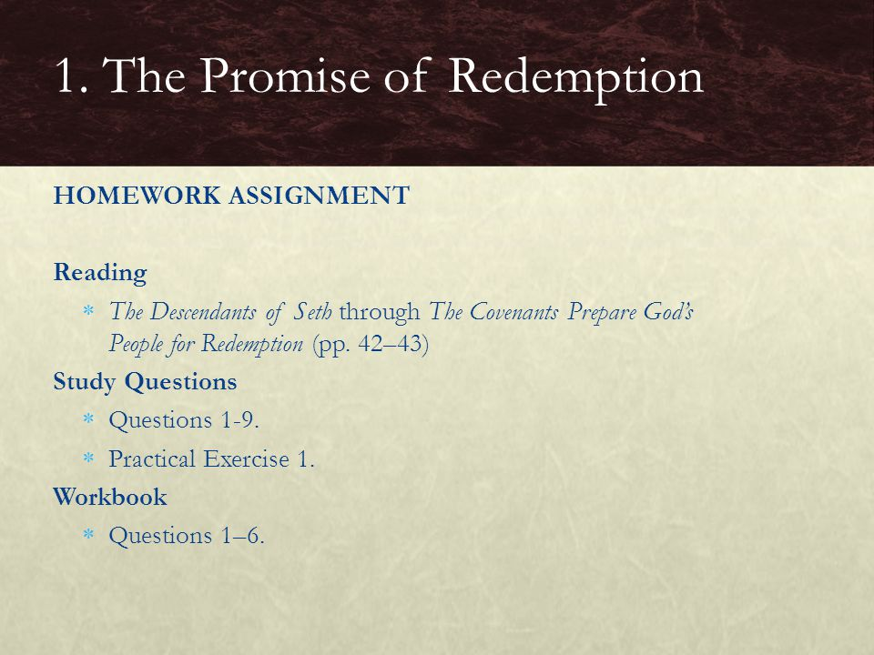 HOMEWORK ASSIGNMENT Reading  The Descendants of Seth through The Covenants Prepare God's People for Redemption (pp.