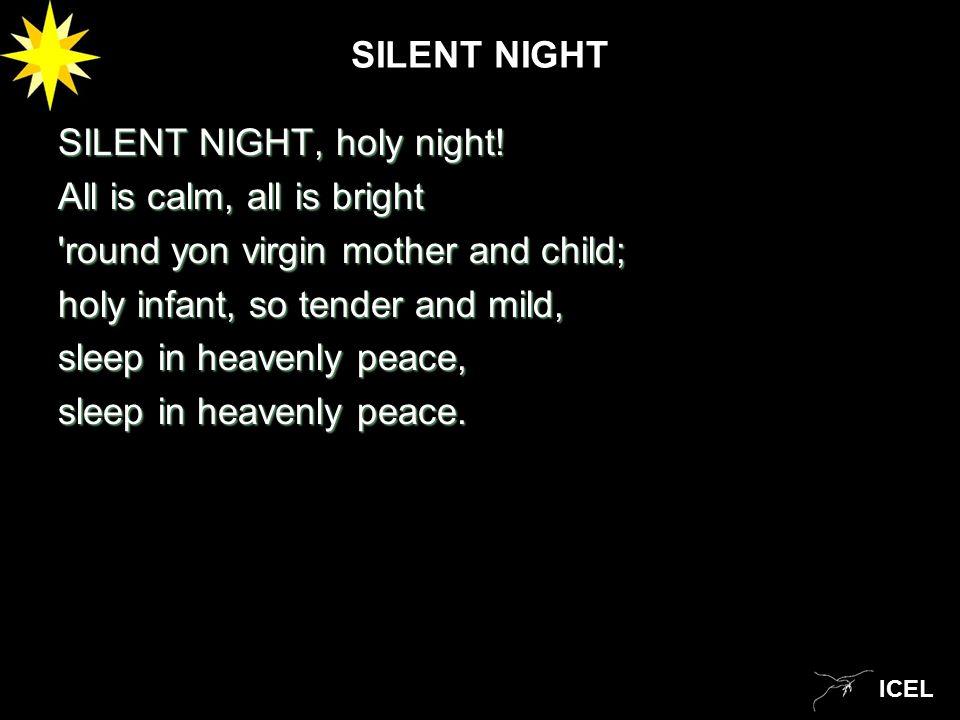 ICEL SILENT NIGHT SILENT NIGHT, holy night.