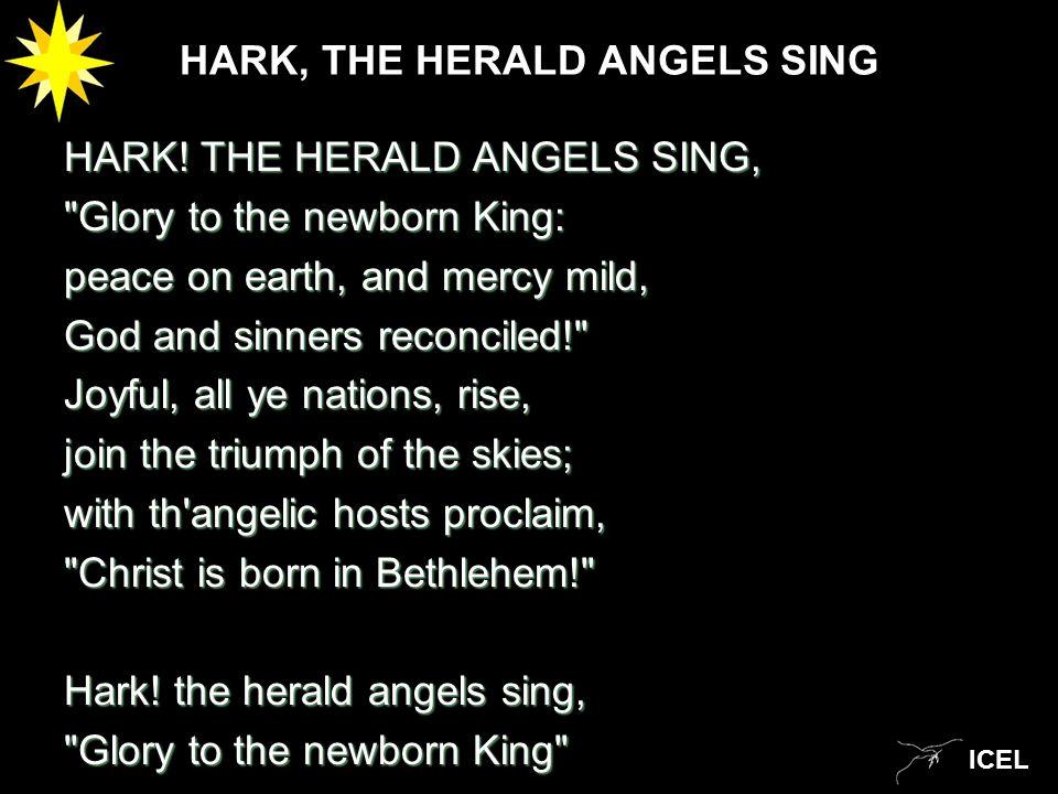 ICEL HARK, THE HERALD ANGELS SING HARK.
