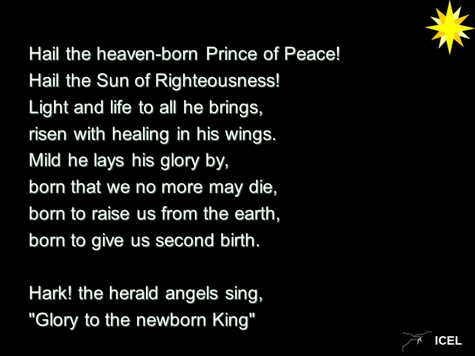 ICEL Hail the heaven-born Prince of Peace. Hail the Sun of Righteousness.