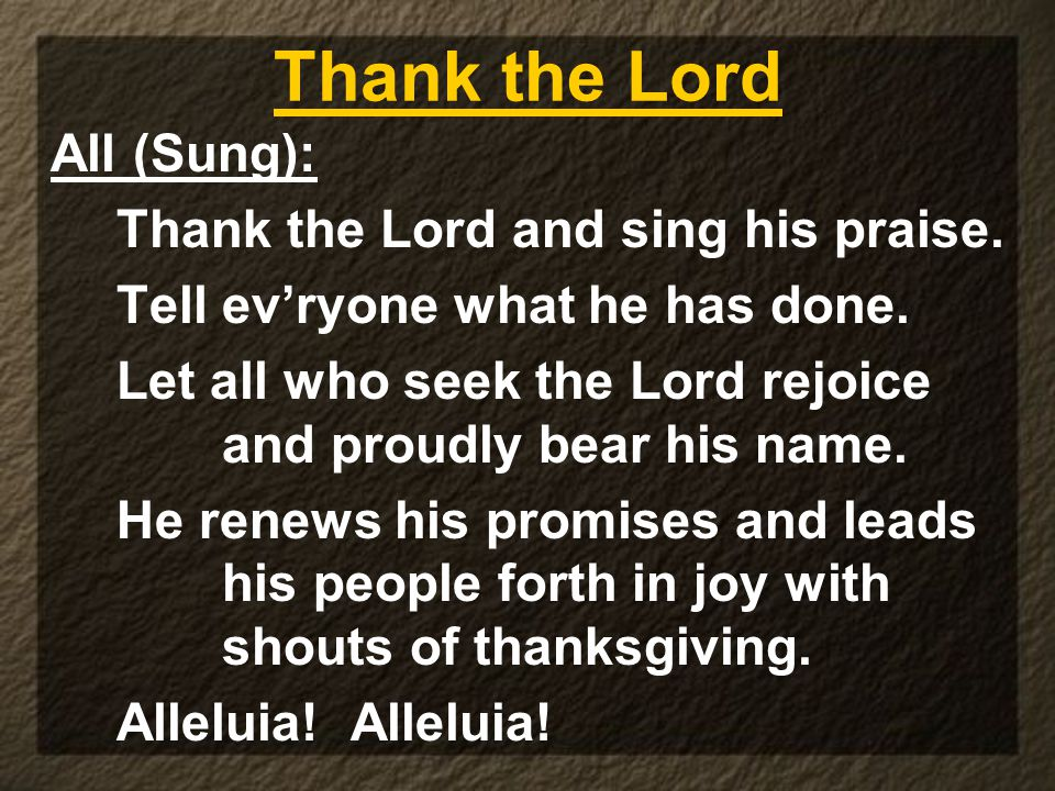 Thank the Lord All (Sung): Thank the Lord and sing his praise.