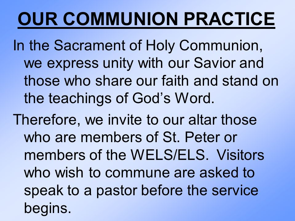 OUR COMMUNION PRACTICE In the Sacrament of Holy Communion, we express unity with our Savior and those who share our faith and stand on the teachings of God's Word.